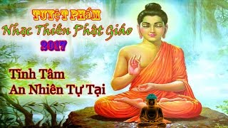 Nhạc Thiền Phật Giáo Cực Hay 2017 Tuyệt Phẩm Giúp Tĩnh Tâm An Nhiên Tự Tại