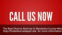 Find the Best Divorce Attorney in Waukesha County Wisconsin 844-899-1006