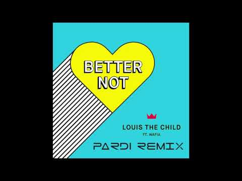 Louis The Child - Better Not (feat. Wafia) [Pardi Remix]