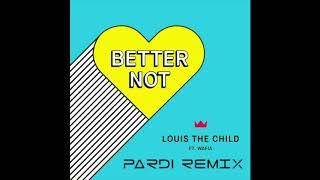 Video Louis The Child - Better Not (feat. Wafia) [Pardi Remix] download MP3, 3GP, MP4, WEBM, AVI, FLV Juni 2018