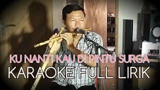 Download Video KUNANTI DIPINTU SURGA - KARAOKE FULL LIRIK - SULING ASLI MP3 3GP MP4