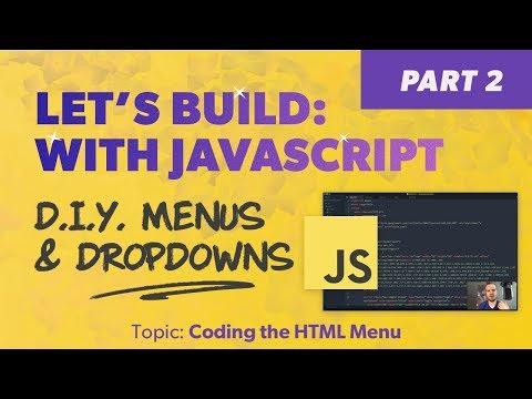 Let's Build: With JavaScript - DIY Menus And Dropdowns - Coding The HTML Menu - Part 1