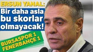 Ersun Yanal Basın Toplantısı | Bursaspor 1-1 Fenerbahçe