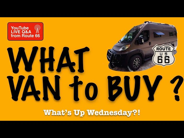 BUY 💰 WHICH VAN van 🚐 Class B RV ? YouTube Live Q&A on WHAT'S UP WEDNESDAY?! RV show. ROUTE 66 🇺🇸