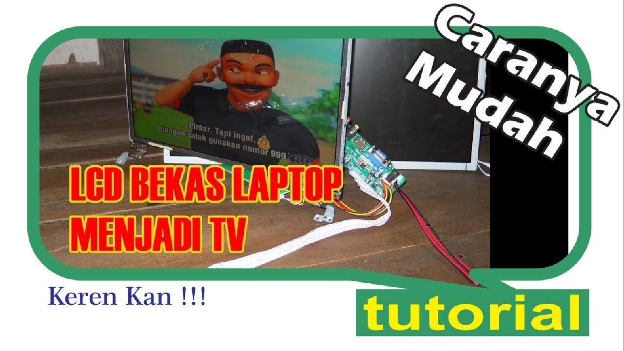 Cara Merubah Lcd Bekas Laptop Jadi Tv Cekidot Youtube