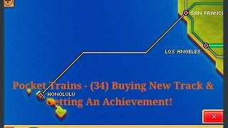 Pocket Trains - (34) Buying New Track & Getting An Achievement!