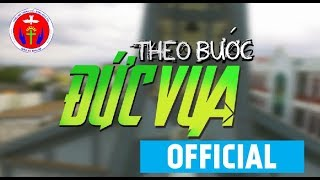 THEO BƯỚC ĐỨC VUA   Huynh trưởng Đoàn Kitô Vua Bình An [Official MV]