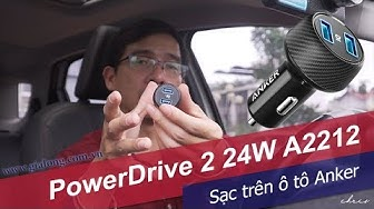 Trên tay sạc ô tô Anker PowerDrive 2 24W A2212 new