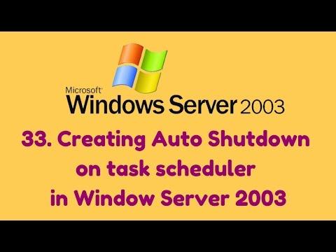 33. Creating Auto Shutdown on task scheduler in Window Server 2003
