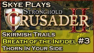 Stronghold Crusader 2►Breath of the Infidel - Mission 3 - Thorn in Your Side◀ Skirmish Trail