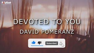 David Pomeranz - Devoted To You (Official Lyric Video)