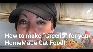 "How to make ""Greens"" for your Raw Cat Food Video 1"