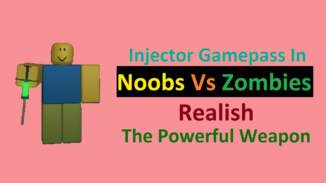 Noob Vs Zombie Roblox Noobs Vs Zombies Realish How To Get And Use The Injector Gamepass Youtube