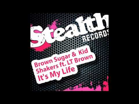 Brown Sugar & Kid Shakers - It's My Life (Swanky Tunes remix) feat. LT Brown