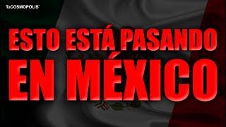 Esto está PASANDO en MÉXICO