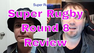 Super Rugby 2019 Round 8 Review