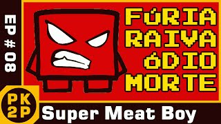 Fúria, Raiva, Ódio e Morte! EP#08 CH#03X + BUG - Super Meat Boy