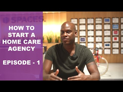 How To Start A Home Care Agency | Episode 1 - Getting Started 7 Key Steps