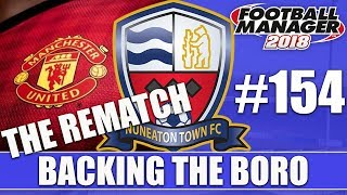 Backing the Boro FM18 | NUNEATON | Part 154 | MAN UTD REMATCH | Football Manager 2018