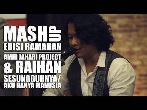 AMIR JAHARI PROJECT / RAIHAN - Sesungguhnya + Aku Juga Manusia #MashupHotFM