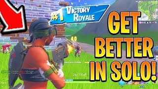 How To Get BETTER/IMPROVE in Fortnite Fast! Fortnite Ps4/Xbox Solo! (How To Win Solo Fortnite Tips)