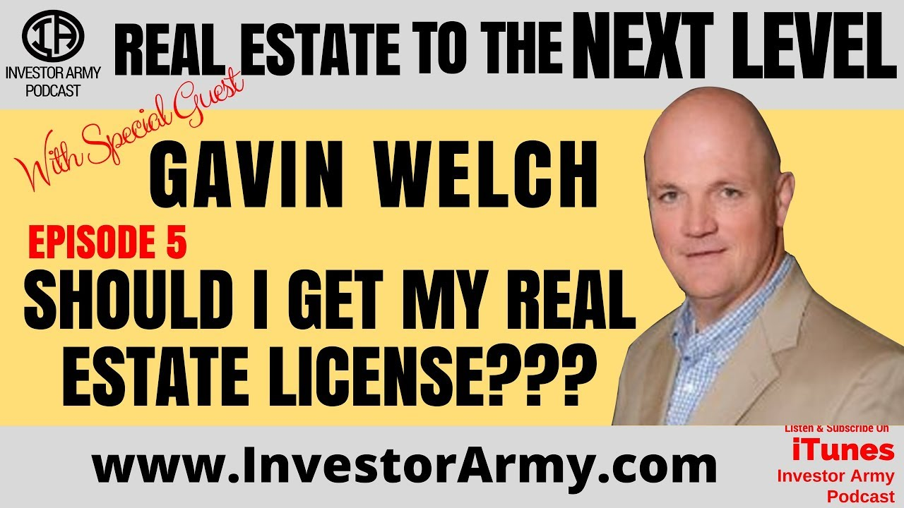 Episode # 5 - Gavin Welch - Should I Get My Real Estate License???