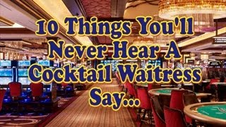 10 Things You'll Never Hear A Cocktail Waitress Say