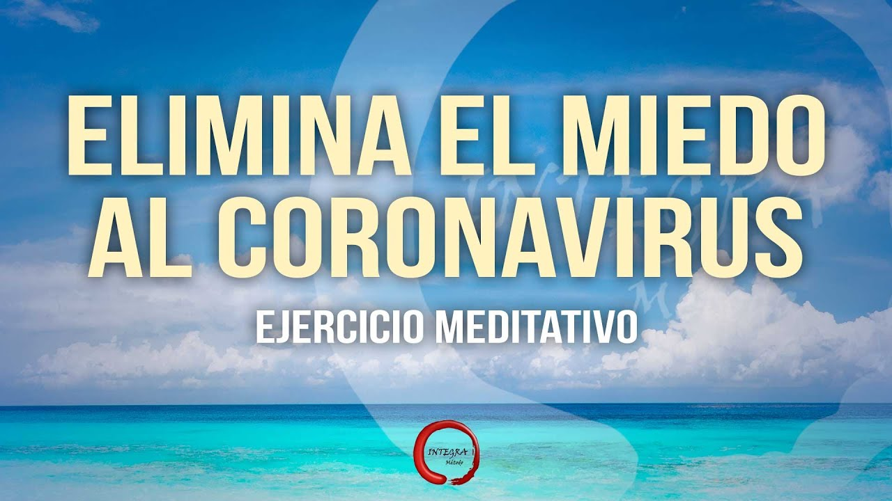 ELIMINA EL MIEDO AL CORONAVIRUS - Grabación de creencias - YouTube