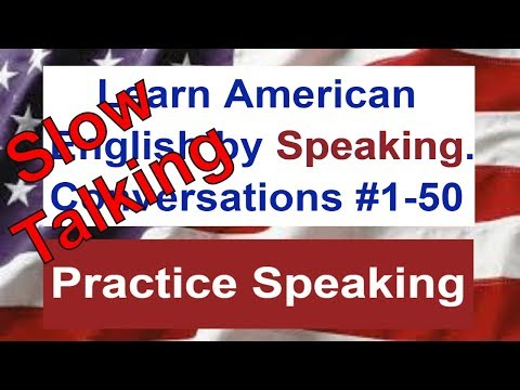 Learn American English - Practice Speaking in Conversations #1-50 - Speak American English