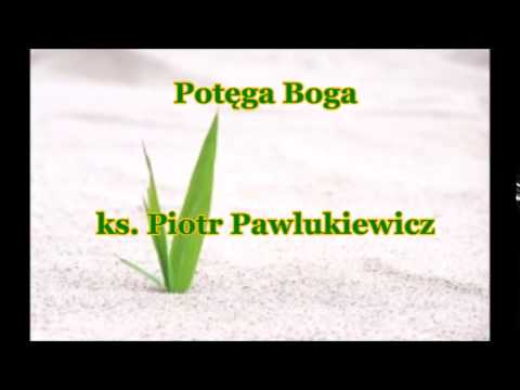 Potęga Boga - ks. Piotr Pawlukiewicz (audio)