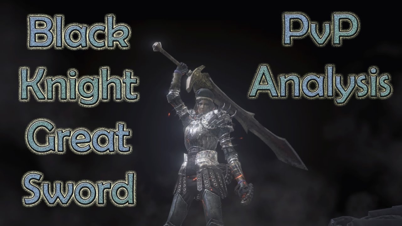 Black Knight Greatsword Savagery Pvp Analysis Dark Souls 3