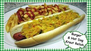 The Best KRAUT RELISH for Burgers & Hot Dogs ~ Slawsa Style Hotdog Burger Relish Recipe