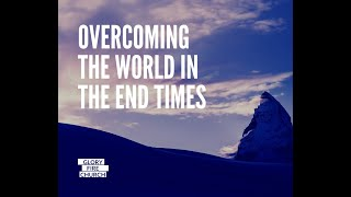 Overcoming the world in the End Times