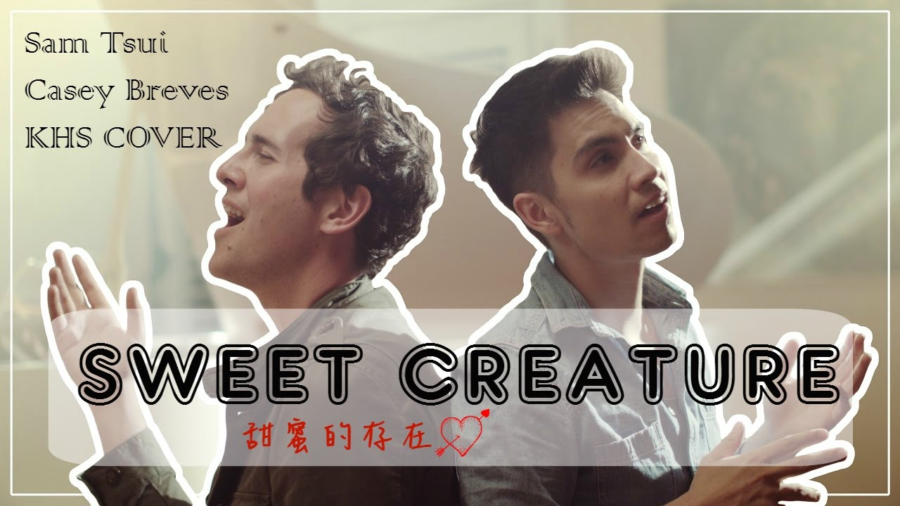 ♥ Sweet Creature - Sam Tsui & Casey Breves & KHS Cover with ...