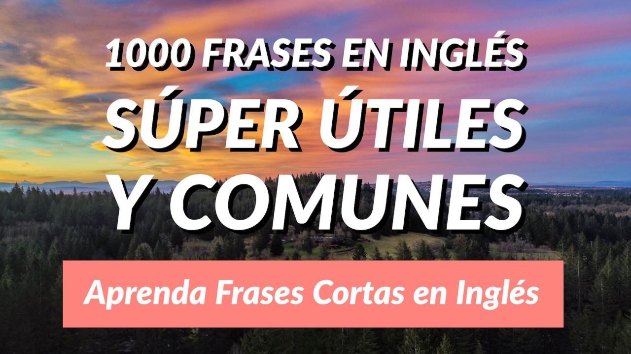 1000 Frases En Inglés Súper útiles Y Comunes Aprenda Frases Cortas En Inglés
