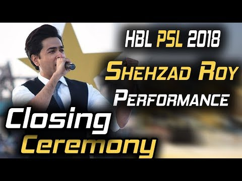 Shehzad Roy Performance on Closing Ceremony | Lo Phir Say Miley, De Dhana Dan | HBL PSL 2018
