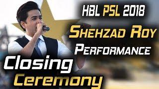 Shehzad Roy Performance on Closing Ceremony | Lo Phir Say Miley, De Dhana Dan | HBL PSL 2018
