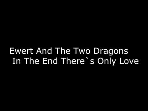 Ewert And The Two Dragons   In The End There`s Only Love Lyrics mp3
