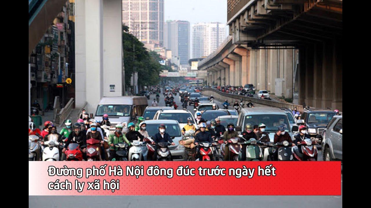 Đường phố Hà Nội đông đúc trước ngày hết cách ly xã hội