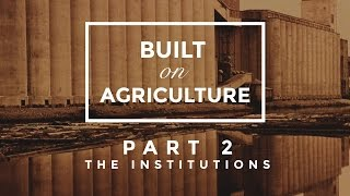 Built On Agriculture Part 2 - The Institutions