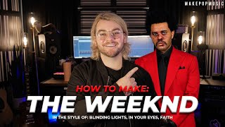 How To Make A Song Like The Weeknd (Blinding Lights, In Your Eyes, Faith) | Make Pop Music