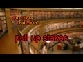 What does pull up stakes mean?