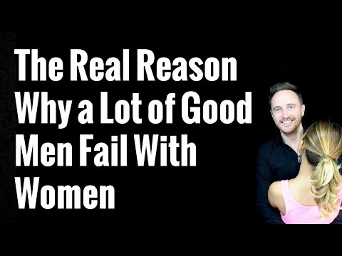 The Real Reason Why a Lot of Good Men Fail With Women