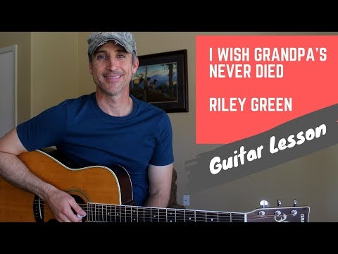 I Wish Grandpa's Never Died - Riley Green - Guitar Lesson