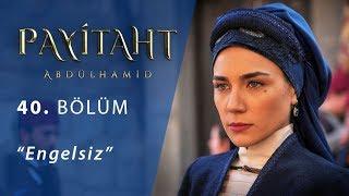 Payitaht 'Abdülhamid' Engelsiz 40.Bölüm