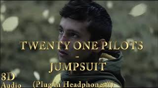 Jumpsuit-Twenty one pilots  (8D Audio)