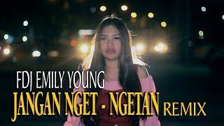 FDJ EMILY YOUNG - JANGAN NGET NGETAN REMIX