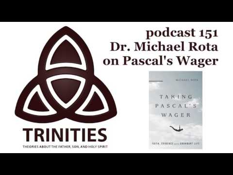 trinities 151 - Dr. Michael Rota on Pascal's Wager