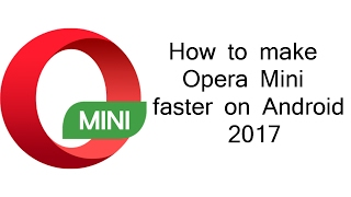 Gambar cover How to make Opera Mini faster on Android 2017  ✔