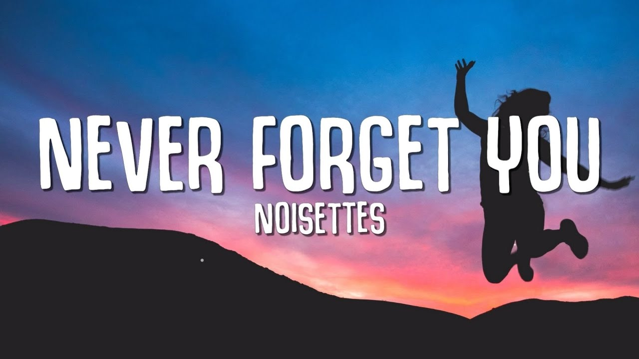 Download Noisettes - Never Forget You (Lyrics)   I'll never forget you    Tiktok Song